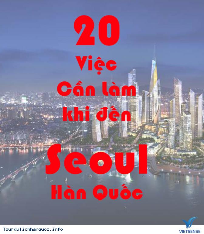 20 Những điều Bạn Phải làm ngay khi đến Seoul Hàn Quốc - Ảnh 1