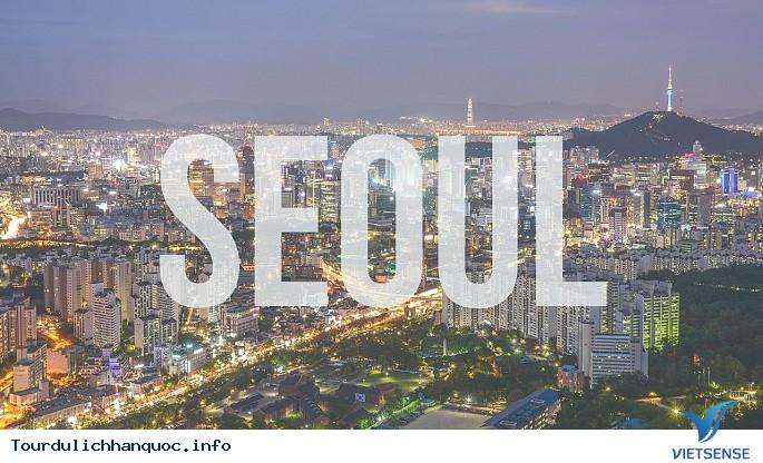 Khái quát về thủ đô Seoul nổi tiếng Hàn Quốc - Ảnh 1